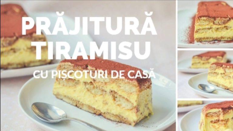 Prăjitură Tiramisu cu pișcoturi de casă – rețetă VIDEO